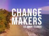 Change Makers: Solomon Islands